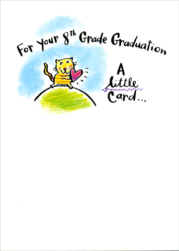 Cat W/Heart (1 card/1 envelope) Graduation Card - FRONT: For your 8th Grade Graduation  A little card..  INSIDE: With lots of LOVE