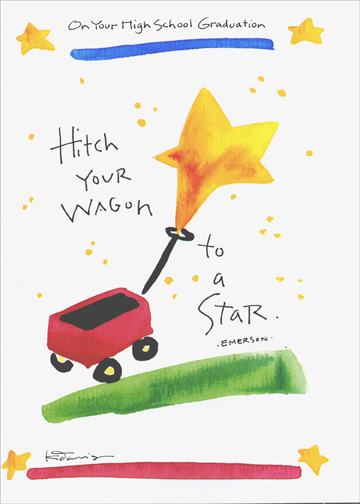 Wagon To A Star (1 card/1 envelope) Graduation Card - FRONT: On Your High School Graduation - Hitch Your Wagon To a Star - Emerson  INSIDE: There's no doubt that you'll go far!  Congratulations and Best Wishes for a Bright Future!!
