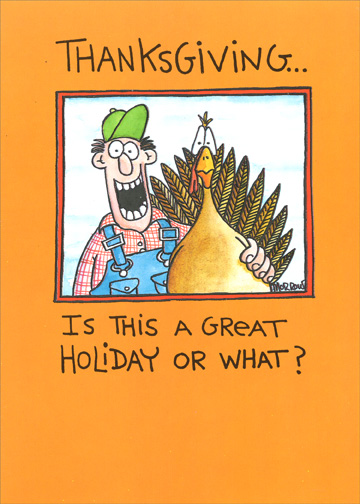 Who You Ax (1 card/1 envelope) - Thanksgiving Card - FRONT: Thanksgiving.. Is this a great holiday or what?  INSIDE: It depends on who you ax.  Happy Thanksgiving!