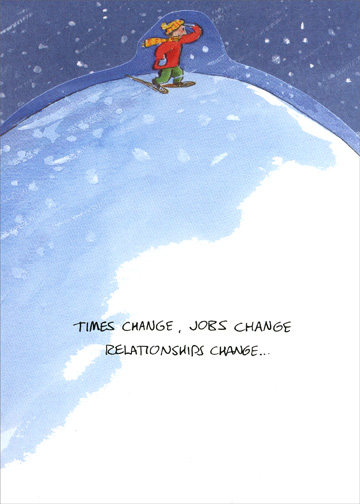 Times Change, Job, Relation (1 card/1 envelope) Christmas Card - FRONT: Times change. Jobs change, Relationships change..  INSIDE: Friends remain.  Merry Christmas to my very good friend.