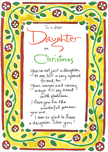 So Proud (1 card/1 envelope) Christmas Card - FRONT: To a dear Daughter on Christmas - You're not just a daughter to me, but a very special friend, too.  Your warm and caring ways fill my heart with gladness.  I love you for the wonderful person you are.  I am so glad to have a daughter like you!  INSIDE: With love for a Merry Christmas and a Bright New Year!