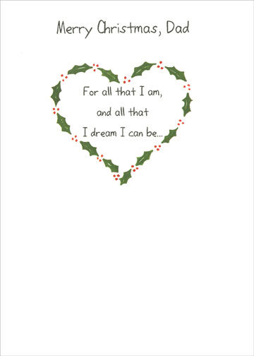 For All That I Am (1 card/1 envelope) - Christmas Card - FRONT: Merry Christmas, Dad - For all that I am and all that I dream I can be..  INSIDE: I have you to thank - With love this Christmas & always.