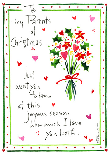 Just Want You To Know (1 card/1 envelope) Christmas Card - FRONT: To my Parents at Christmas - Just want you to know at this joyous season how much I love you both.  INSIDE: Have a very special holiday.