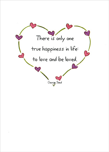 Only One Happiness (1 card/1 envelope) Grandparent's Day Card - FRONT: There is only one true happiness in life:  to love and be loved. - George Sand  INSIDE: How lucky we all are to have you.  Happy Grandparent's Day