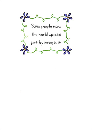 Some People (1 card/1 envelope) Boss's Day Card - FRONT: Some people make the world special just by being in it.  INSIDE: You are one of those people.  Happy Boss' Day!