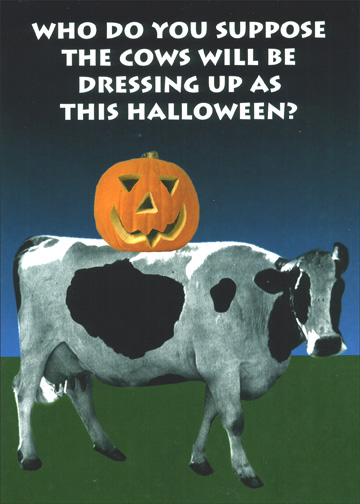Halloween Cows (1 card/1 envelope) - Halloween Card - FRONT: Who do you suppose the cows will be dressing up as this Halloween?  INSIDE: Bull Gates?  Dairy Seinfeld?  Tchai-Cow-Sky?  Moo Knows?  Have a Dairy Scary Halloween!