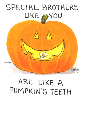 Pumpkin's Teeth (1 card/1 envelope) - Halloween Card - FRONT: Special brothers like you are like a pumpkin's teeth  INSIDE: few and far between  Happy Halloween