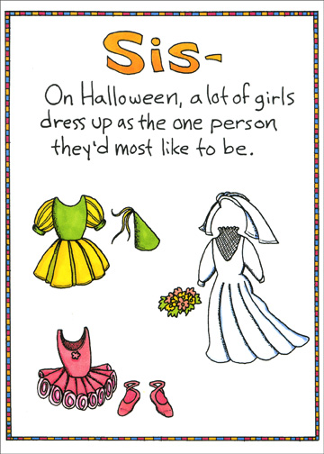 Borrow My Clothes (1 card/1 envelope) - Halloween Card - FRONT: Sis - On Halloween, a lot of girls dress up as the one person they'd most like to be.  INSIDE: So, yes, you can borrow my clothes.