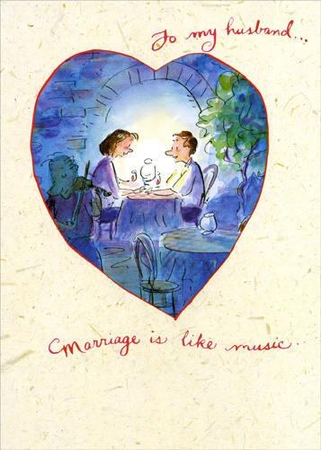 Like Music (1 card/1 envelope) Valentine's Day Card - FRONT: To my husband.. Marriage is like music..  INSIDE: Some high notes, some low notes, but a wonderful song just the same.  Happy Valentine's Day!