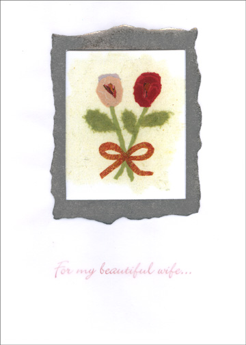 2 Flowers (1 card/1 envelope) Valentine's Day Card - FRONT: For my beautiful wife..  INSIDE: Yesterday, Today, Tomorrow, I Love You,  Happy Valentine's Day