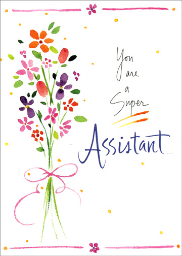 Super Assistant (1 card/1 envelope) Administrative Assistant's Day Card - FRONT: You are a Super Assistant..  INSIDE: ..and so very appreciated!  Happy Administrative Professional's Day