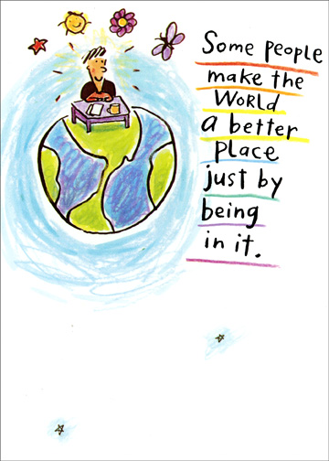 On the World (1 card/1 envelope) - Administrative Assistant's Day Card - FRONT: Some people make the world a better place just by being in it.  INSIDE: You're one of those people.  Happy Administrative Professional's Day!
