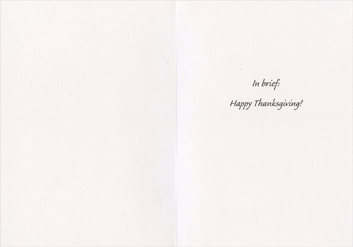 In Brief (1 card/1 envelope) Funny Thanksgiving Card - FRONT: No Text  INSIDE: In brief: Happy Thanksgiving!