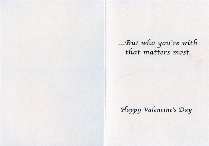 Not Where You Go (1 card/1 envelope) Recycled Paper Greetings Valentine's Day Card - FRONT: It's not where you go or what you do..  INSIDE: ..But who you're with that matters most.  Happy Valentine's Day