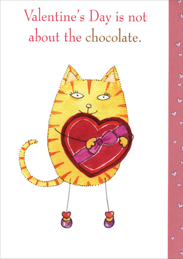 The Chocolate (1 card/1 envelope) Recycled Paper Greetings Cat Valentine's Day Card - FRONT: Valentine's Day is not about the chocolate.  INSIDE: It's about loving the chocolate.