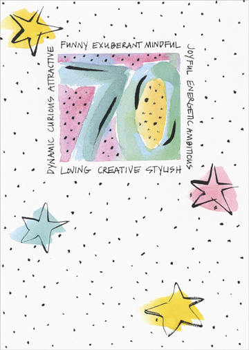 70th Birthday (1 card/1 envelope) Recycled Paper Greetings 70th Birthday Card - FRONT: Funny Exuberant Mindful Joyful Energetic Ambitious Loving Creative Stylish Dynamic Curious Attractive  INSIDE: 70 never looked as good as it looks on you!  Have a wonderful birthday celebration!