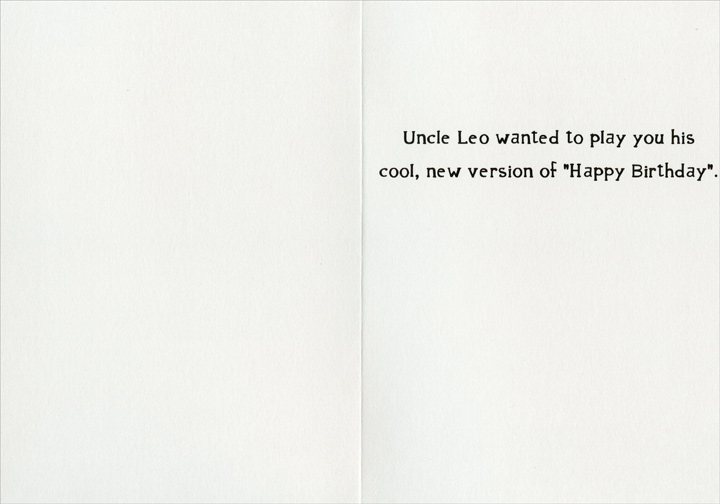 Uncle Leo (1 card/1 envelope) - Birthday Card - FRONT: In honor of your special day..  INSIDE: Uncle Leo wanted to play you his cool, new version of �Happy Birthday�.