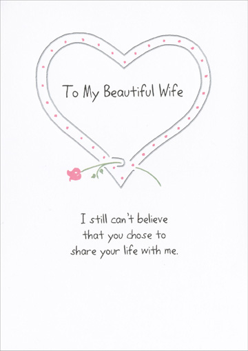 I Still Can't Believe (1 card/1 envelope) - Sweetest Day Card - FRONT: To my beautiful wife - I still can't believe that you chose to share your life with me.  INSIDE: How lucky I am. Happy Sweetest Day with all my love
