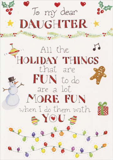 Doing Fun Things (1 card/1 envelope) Recycled Paper Greetings Christmas Card - FRONT: To my dear daughter - All the Holiday things that are fun to do are a lot more fun when I do them with you  INSIDE: You are the light of my life.  Merry Christmas