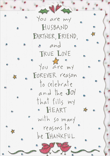 Partner, Friend And True Love (1 card/1 envelope) Recycled Paper Greetings Christmas Card - FRONT: You are my husband partner, friend, and true love - You are my forever reason to celebrate and the joy that fills my heart with so many reasons to be thankful  INSIDE: Merry Christmas and so much love today and always