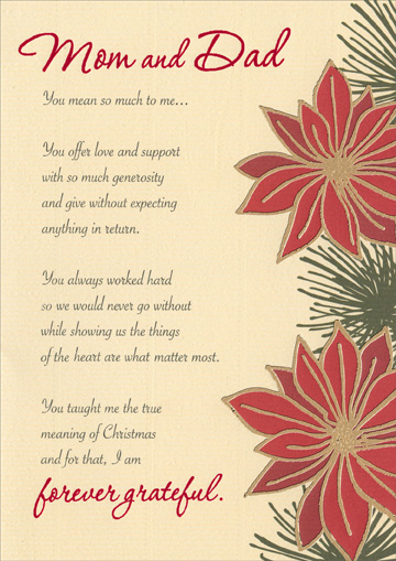 Joy & Light (1 card/1 envelope) - Christmas Card - FRONT: Mom and Dad - You mean so much to me.. You offer love and support with so much generosity and give without expecting anything in return. You always worked hard so we would never go without while showing us the things of the heart are what matter most. You taught me the true meaning of Christmas and for that, I am forever grateful.  INSIDE: I wish you a holiday season filled with joy and light, and all of the happiness you have given to me over the years.