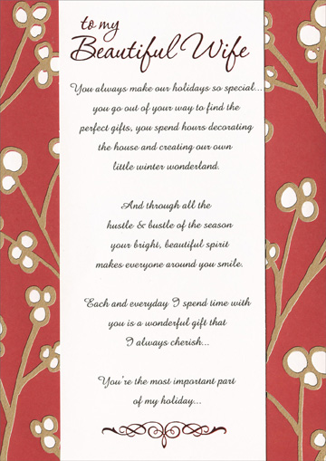 Creating Winter Wonderland (1 card/1 envelope) Recycled Paper Greetings Christmas Card - FRONT: to my Beautiful Wife - You always make our holidays so special..you go out of your way to find the perfect gifts, you spend hours decorating the house and creating our own little winter wonderland. And through all the hustle & bustle of the season your bright, beautiful spirit makes everyone around you smile. Each and everyday I spend time with you is a wonderful gift that I always cherish.. You're the most important part of my holiday..  INSIDE: the most important part of my life.. Merry Christmas, my love.