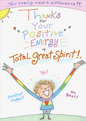 Thanks For Positive Energy (1 card/1 envelope) Recycled Paper Greetings Thank You Card - FRONT: ..You really made a difference!!.  Things or your positive energy and total great spirit!.  Excellent Indeed!  Yes!  The Best!  INSIDE: Consider yourself most appreciated!!