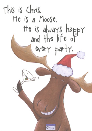 Chris the Moose (1 card/1 envelope) Recycled Paper Greetings Christmas Card - FRONT: This is Chris.  He is a Moose.  He is always happy and the life of every party.  INSIDE: Everyone should have a Merry Chris Moose!  Especially You.