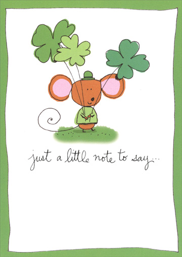 Mouse with Shamrocks (1 card/1 envelope) Recycled Paper Greetings St. Patrick's Day Card - FRONT: just a little note to say�  INSIDE: �have a happy Clover Day!