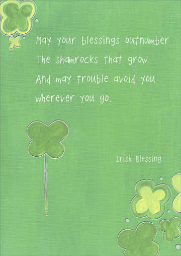 May Your Blessings Outnumber (1 card/1 envelope) - St. Patrick's Day Card - FRONT: May your blessings outnumber the shamrocks that grow. And may trouble avoid you wherever you go. Irish Blessing  INSIDE: Happy St. Patrick's Day!