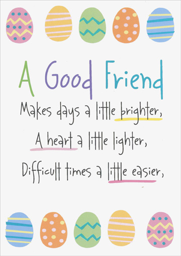 A Good Friend (1 card/1 envelope) Recycled Paper Greetings Easter Card - FRONT: A Good Friend Makes days a little brighter, A heart a little lighter, Difficult times a little easier,  INSIDE: And life a whole lot happier! Happy Easter!