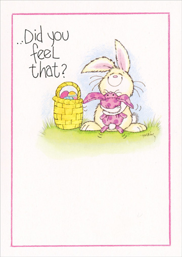 Did You Feel That? (1 card/1 envelope) Recycled Paper Greetings Easter Card - FRONT: �Did you feel that?  INSIDE: �that was a Gigantic Easter hug from me!!!! �I hope you needed that as much as I did!