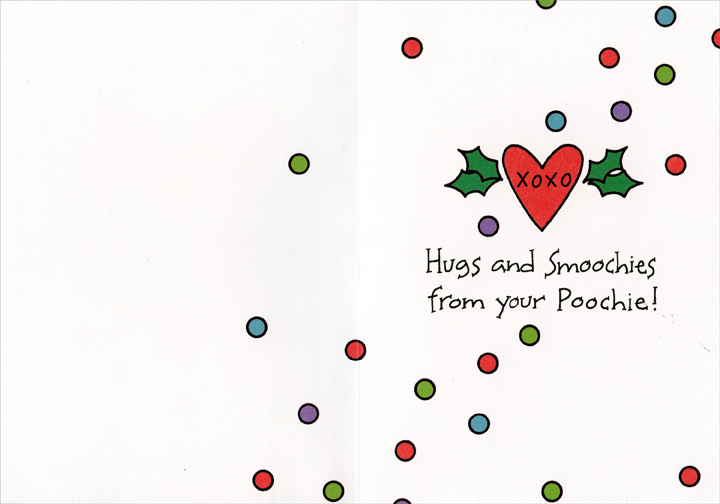 From Poochie (1 card/1 envelope) Recycled Paper Greetings Christmas Card - FRONT: On Christmas and always  INSIDE: Hugs and Smoochies from your Poochie!