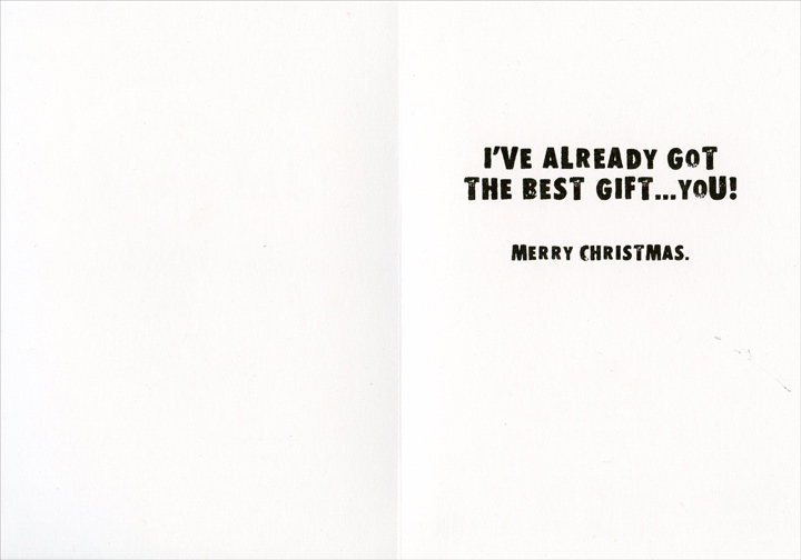 Best Gift  (1 card/1 envelope) - Christmas Card  INSIDE: I've already got the best gift� you! Merry Christmas