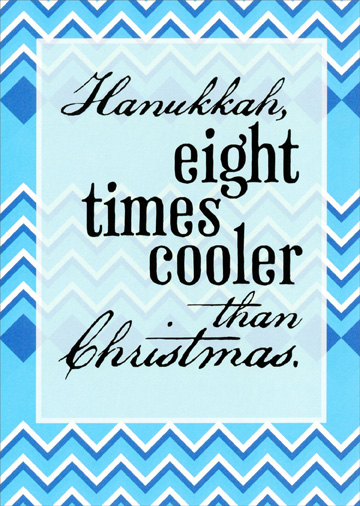 Eight Times Cooler (1 card/1 envelope) Recycled Paper Greetings Hanukkah Card - FRONT: Hanukkah, eight times cooler than Christmas.  INSIDE: Here's to the Holidays.