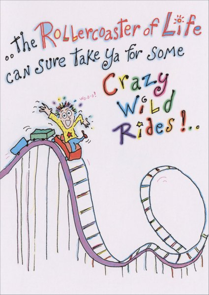 Roller Coaster of Life (1 card/1 envelope) - Encouragement Card - FRONT: The Rollercoaster of Life can sure take ya for some Crazy Wild Rides!  INSIDE: ..but hand on!.. ..'cause everything's gonna be all-right!