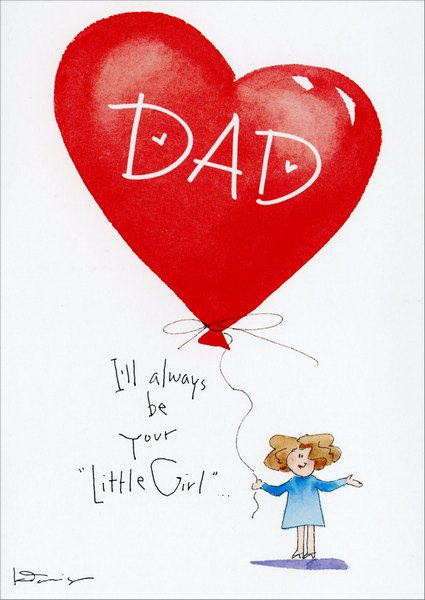 I'll Always Be Your Little Girl (1 card/1 envelope) - Valentine's Day Card - FRONT: Dad I'll always be your 'Little Girl'  INSIDE: ..and You'll always be my Valentine! I love you.