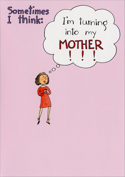 Be So Lucky (1 card/1 envelope) Valentine's Day Card - FRONT: Sometime's I think: I'm turning into my MOTHER!!!  INSIDE: Then I think: I should be so lucky! Happy Valentine's Day to my wonderful Mom.