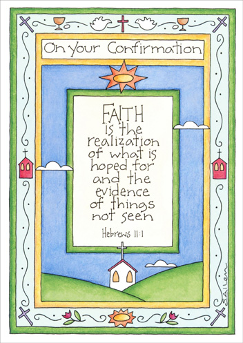 Hebrews 11:1 (1 card/1 envelope) - Confirmation Card - FRONT: On your Confirmation - FAITH is the realization of what is hoped for and the evidence of things not seen  -Hebrews 11:1  INSIDE: May the faith you confirm today be a source of strength and joy forever