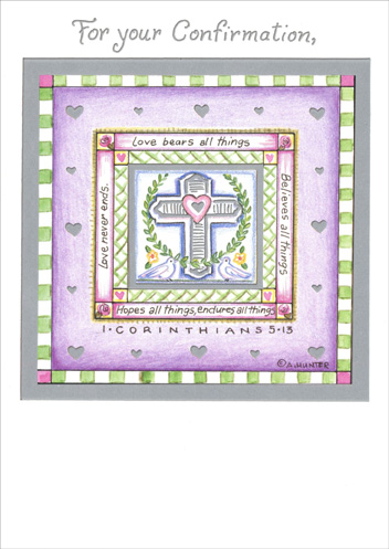 Corinthians & Cross (1 card/1 envelope) Religious Confirmation Card - FRONT: For your Confirmation, Love bears all things, Believes all things, Hopes all things, Endures all things, Love never ends. 1 Corinthians - 5.13  INSIDE: May God's Love guide you on this special day, and always.