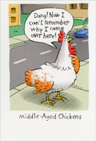 Middle Aged Chickens (1 card/1 envelope) - Birthday Card - FRONT: Dang! Now I can't remember why I came over here!  Middle Aged Chickens  INSIDE: Happy Birthday