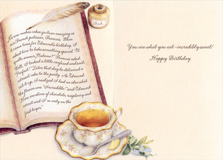 Outside Bakery (1 card/1 envelope) Holly Pond Hill Birthday Card - FRONT: Holly Pond Hill Bakery  INSIDE: You are what you eat-incredibly sweet! Happy Birthday. No one makes cakes quite so amazing as our French patissier, Francois.  When it came time for Edmund's birthday, I asked him to bake something special. Et quelle saveur, Madame? Francois asked. Well, I looked a little confused and said, Perfect! Later that day he delivered  a colossal cake to the party. As Edmund cut it up, I realized I had no idea what the flavor was. Incredible! said Edmund. Here are slices of chocolate, raspberry and carrot and I'm only on the first layer.