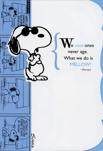 Cool Snoopy (1 card/1 envelope) Sunrise Greetings Peanuts Birthday Card - FRONT: We cool ones never age. What we do is MELLOW! - Snoopy  INSIDE: Happy Birthday to somone who was, is, and always will be Cool!