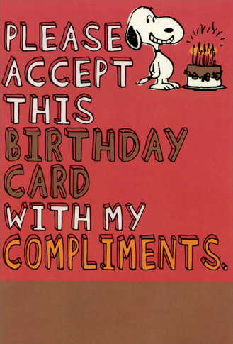 Snoopy Compliments (1 card/1 envelope) Sunrise Greetings Peanuts Birthday Card - FRONT: PLEASE ACCEPT THIS BIRTHDAY CARD WITH MY COMPLIMENTS.  INSIDE: You're Fun, Smart, Witty, Talented, Charming, and just plain Wonderful In every way! (How's THAT for compliments?)
