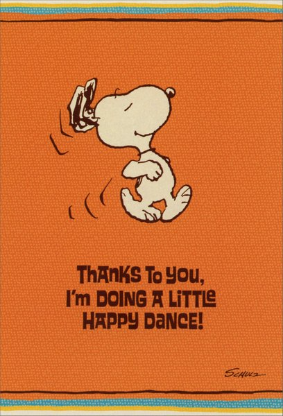 Snoopy Happy Dance (1 card/1 envelope) Sunrise Greetings Peanuts Thank You Card - FRONT: Thanks to you, I'm doing a little Happy Dance!