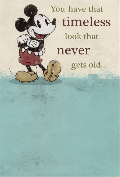 Mickey Mouse: Timeless (1 card/1 envelope) Sunrise Greetings Disney Birthday Card - FRONT: You have that timeless look that never gets old  INSIDE: I think they call it vintage! Enjoy Your Birthday!