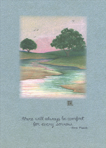 Simply a River (1 card/1 envelope) - Sympathy Card - FRONT: ..there will always be comfort for every sorrow.  - Anne Frank  INSIDE: Wishing you peace in the days ahead