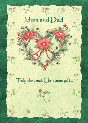 Heart Shaped Wreath (1 card/1 envelope) Christmas Card - FRONT: Mom and Dad - Truly the best Christmas gift..  INSIDE: ..is having loving parents like you. Wishing you all the happiness the season has to offer.