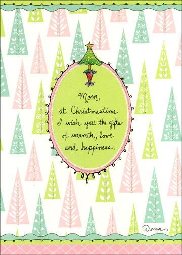 Pastel Christmas Trees (1 card/1 envelope) Christmas Card - FRONT: Mom, at Christmastime I wish you the gifts of warmth, love and happiness.  INSIDE: For that is what you always give to me. Merry Christmas