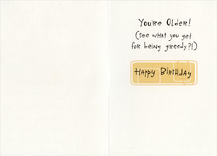 Greedy (1 card/1 envelope) Funny Sunrise Birthday Card - FRONT: You're charming. You're witty. You're attractive. You're intelligent. Want more?  INSIDE: You're Older! (See what you get for being greedy?!) Happy Birthday